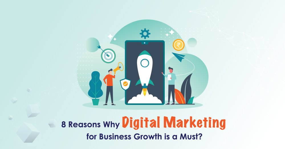 8 Reasons Why Digital Marketing for Business Growth is a Must? - GeeksChip