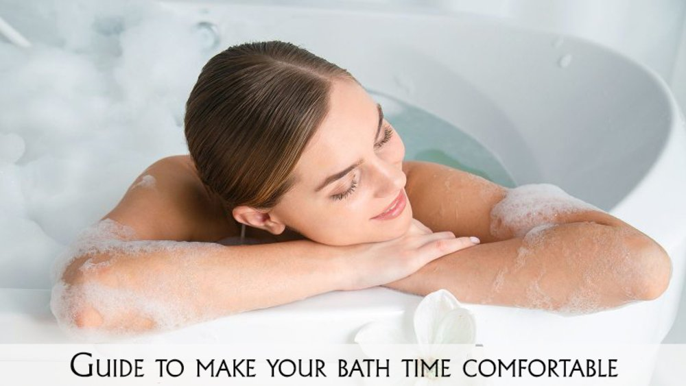Guide To Make Your Bath Time Comfortable