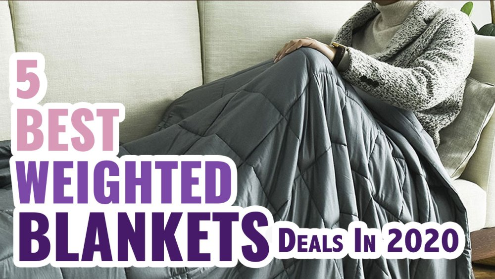 5 Best Weighted Blanket Deals In 2020