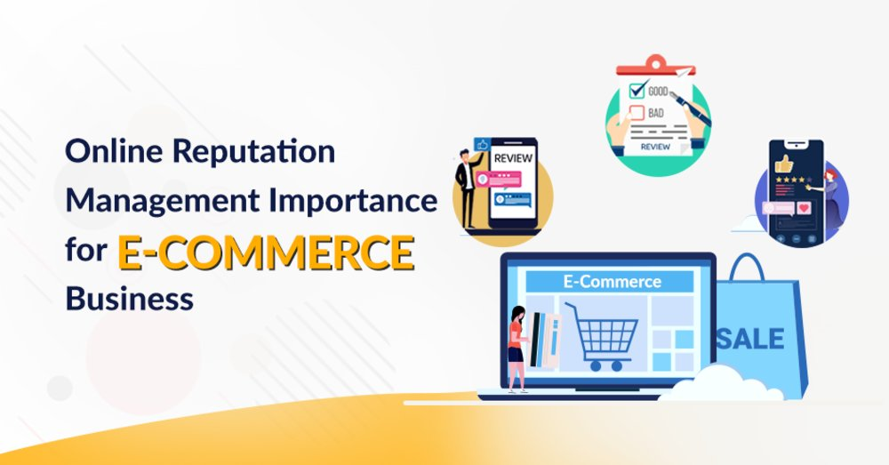 How Online Reputation Management Is Important For Every E-Commerce Business