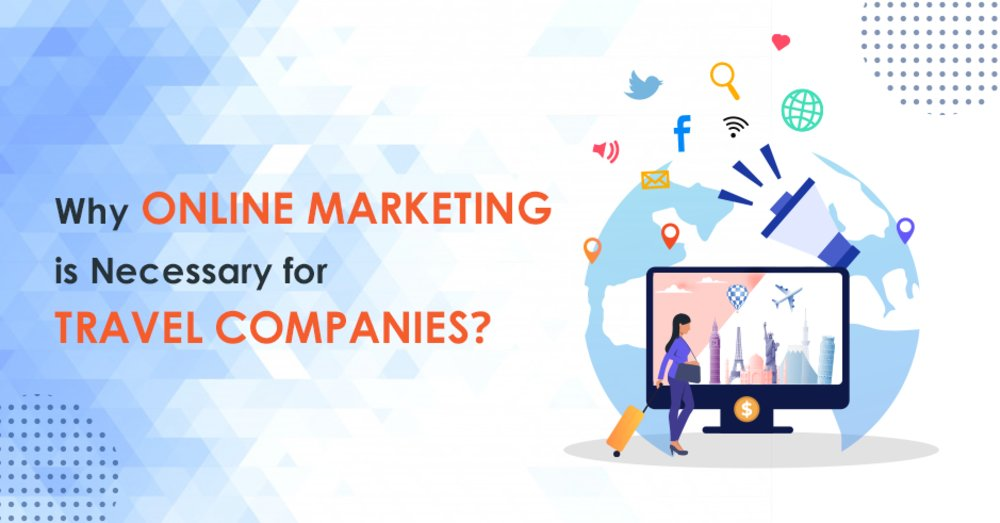 Why Online Marketing Is Necessary For Travel Companies? - GeeksChip