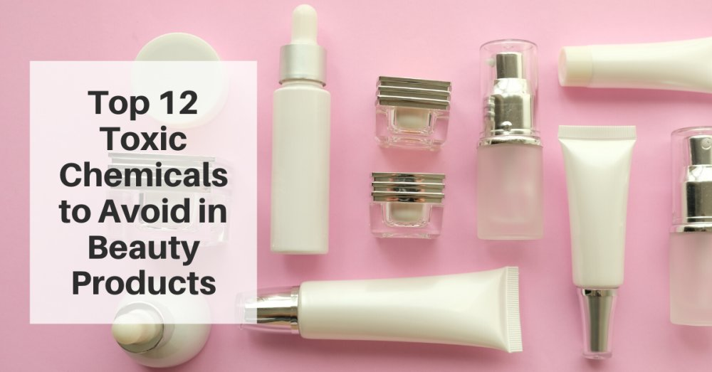 Top 12 toxic chemicals to avoid in skincare