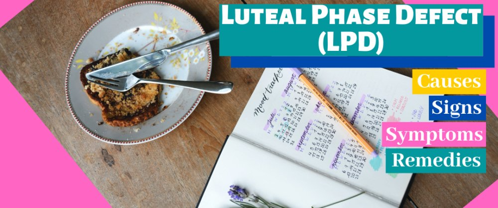 Luteal Phase Defect (LPD): Causes, Signs, Symptoms, and Remedies