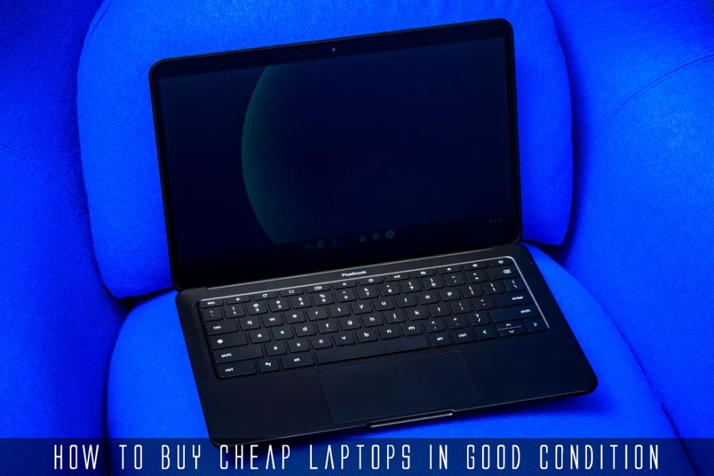 How To Buy Cheap Laptops In Good Condition