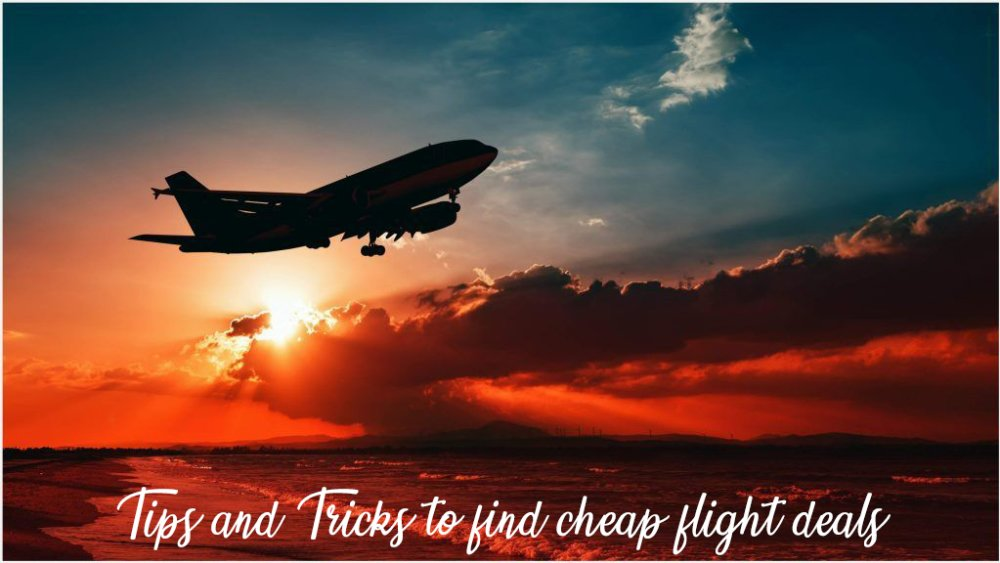 Tips And Tricks To Find Cheap Flight Deals