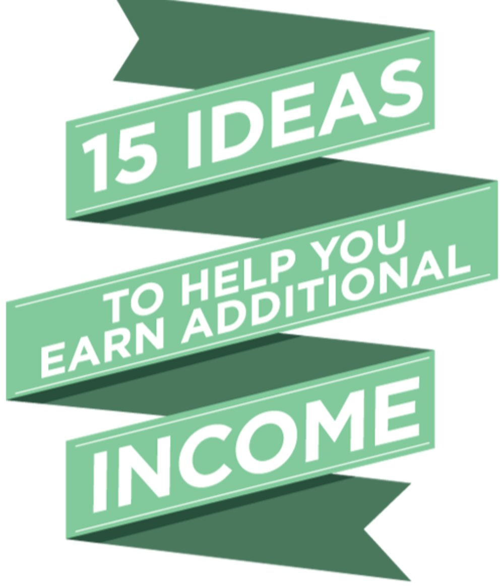 15 IDEAS TO HELP YOU EARN ADDITIONAL INCOME