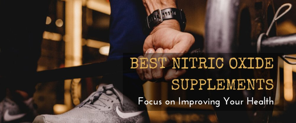 Best Nitric Oxide Supplements: Focus on Improving Your Health