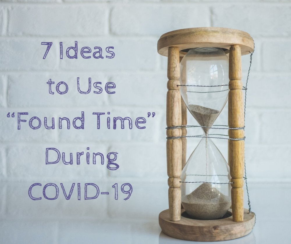 "7 Ideas to Use ""Found Time"" During COVID-19"