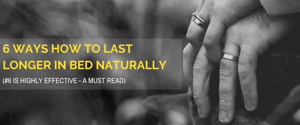 6 Natural Ways How To Last Longer in Bed Naturally: #6 Is A Must-Try and Effecti