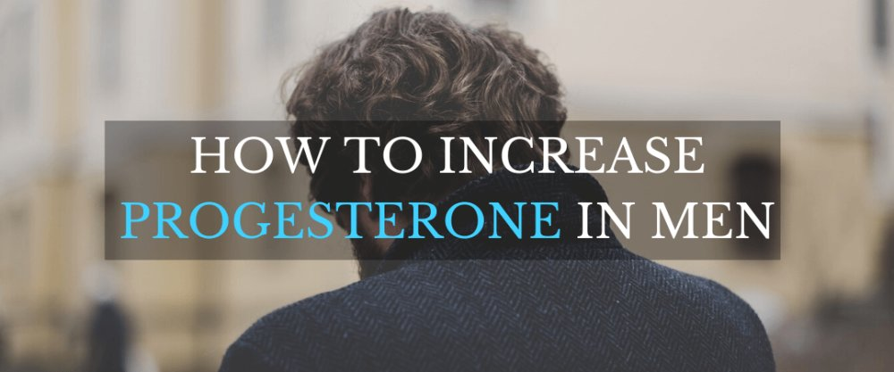 How to Increase Progesterone in Men