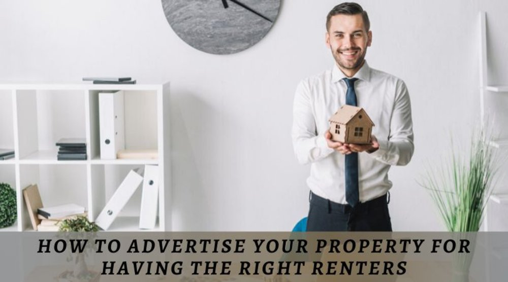 How To Advertise Your Property For Having The Right Renters