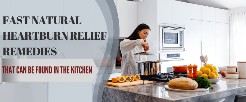Fast Natural Heartburn Relief & Remedies That Can Be Found at Your Kitchen