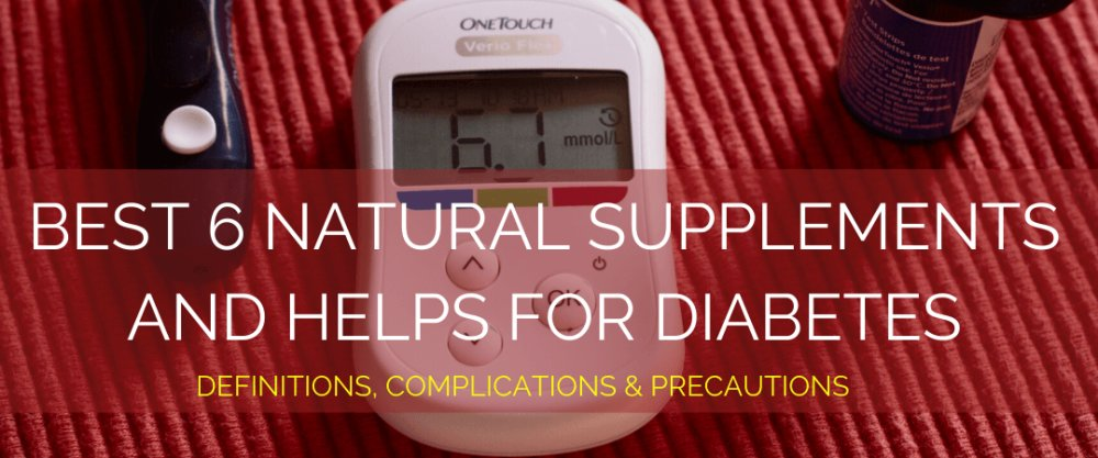 Best 6 Natural Supplements and Helps for Diabetes: Definition, Complications and