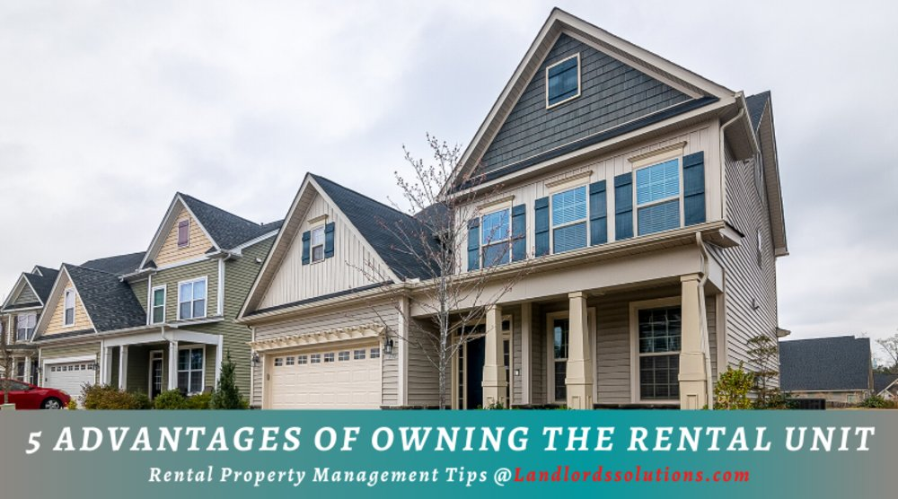 5 Advantages Of Owning The Rental Unit