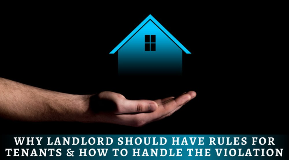Why Landlord Should Have Rules For Tenants & How To Handle The Violation