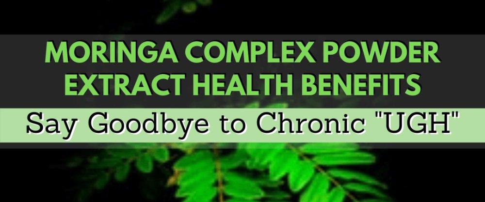 Moringa Complex Powder Extract Health Benefits: Say Goodbye to Chronic UGH