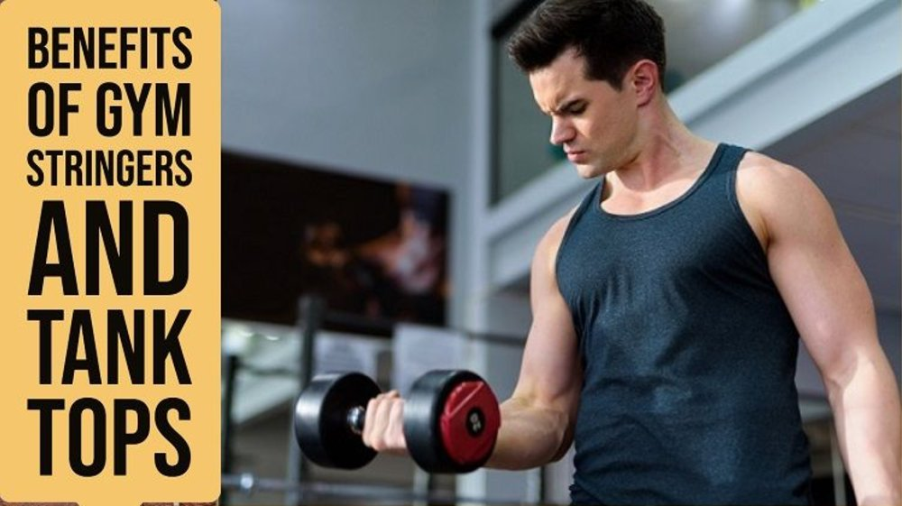 Benefits Of Gym Stringers And Tank Tops