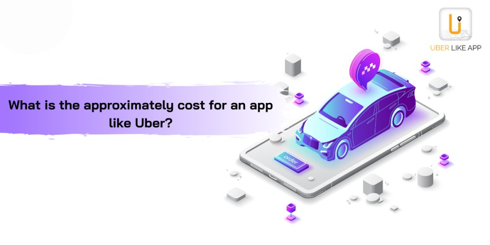 What is the approximately cost for an app like Uber?