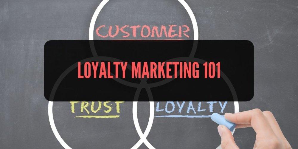 Loyalty Marketing 101