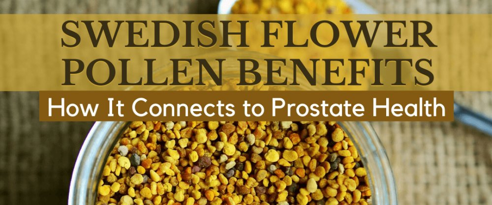 Swedish Flower Pollen Benefits: How It Connects To Prostate Health