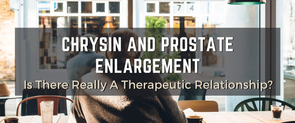 Chrysin and Prostate Enlargement: Is There Really A Therapeutic Relationship?