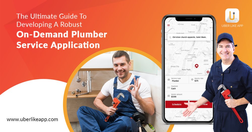 The ultimate guide to developing a robust on-demand plumber service application