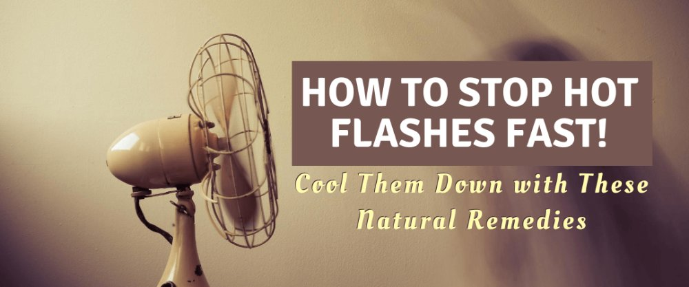 How To Stop Hot Flashes Fast! Cool Them Down with These Natural Remedies