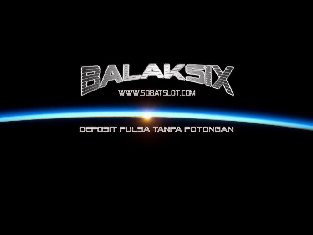 SLOT ONLINE PULSA BALAKSIX