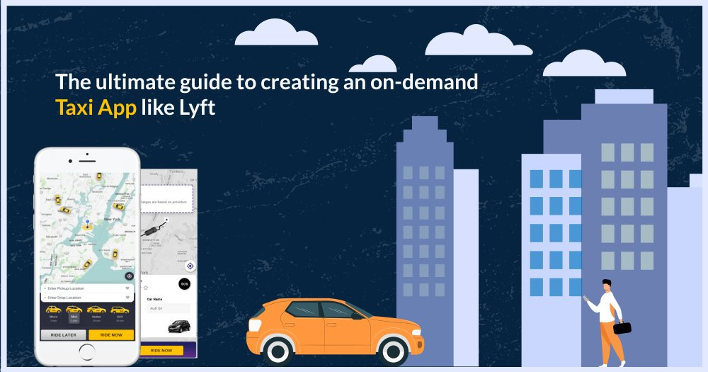 The ultimate guide to creating an on-demand taxi app like Lyft
