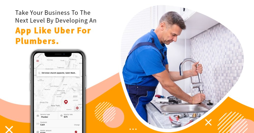Take your business to the next level by developing an app like Uber for plumbers