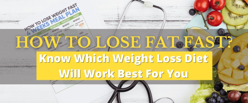 How To Lose Fat Fast? Know Which Weight Loss Diet Will Work Best For You
