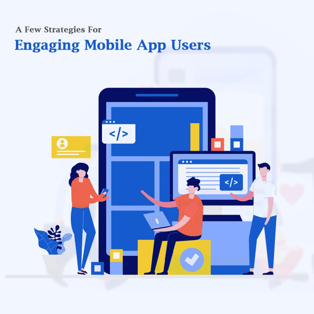 A Few strategies for engaging Mobile App UsersEnter content title here...