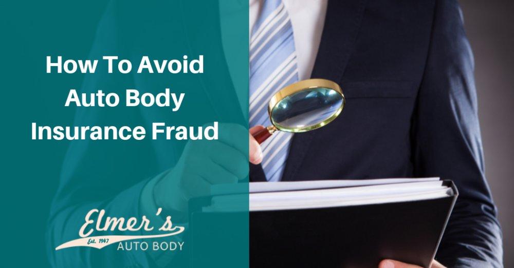 How To Avoid Auto Body Insurance Fraud