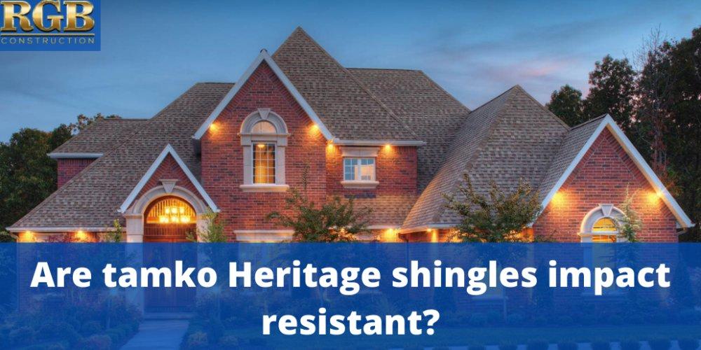 Are Tamko Heritage Shingles Impact Resistant?