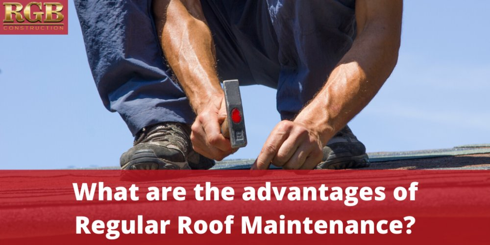 What are the advantages of Regular Roof Maintenance?