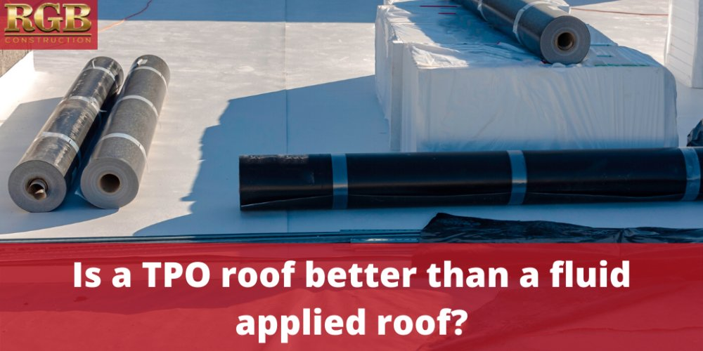 Is a TPO roof better than a fluid applied roof?