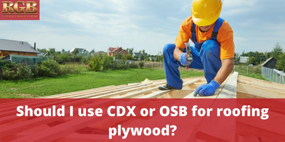 Should I use CDX or OSB for roofing plywood?