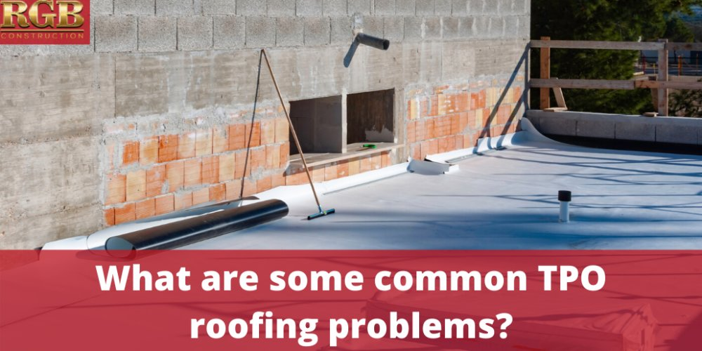 What are some common TPO roofing problems?