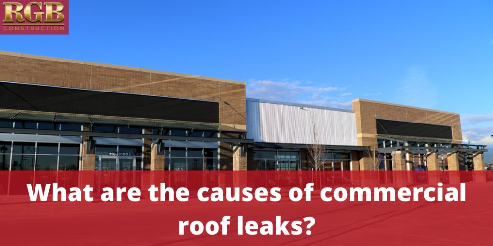 What are the causes of commercial roof leaks?