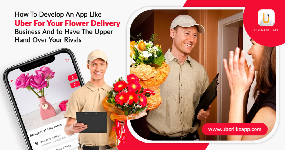 How to develop an app like Uber for your flower delivery business
