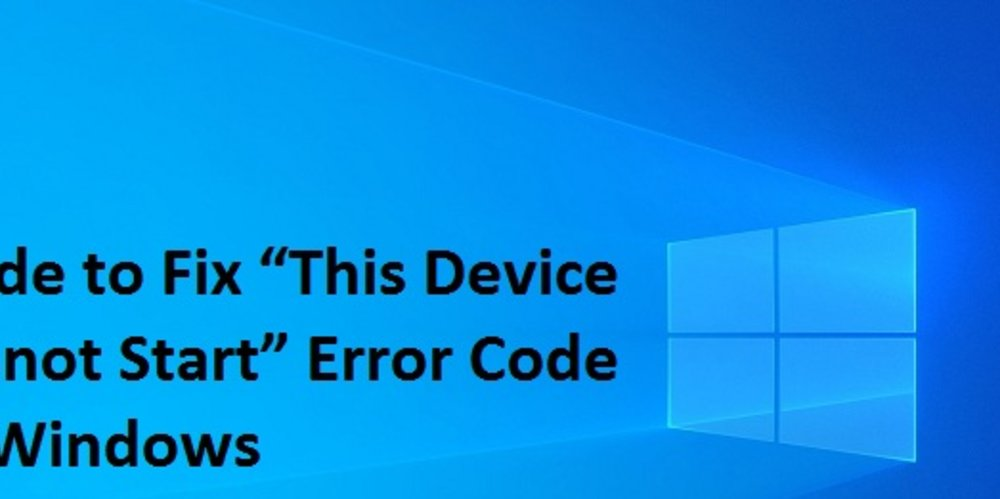 "Guide to Fix ""This Device Cannot Start"" Error Code on Windows"