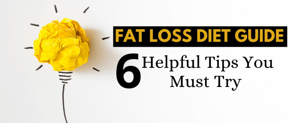 Fat Loss Diet Guide: 6 Helpful Tips You Must Try