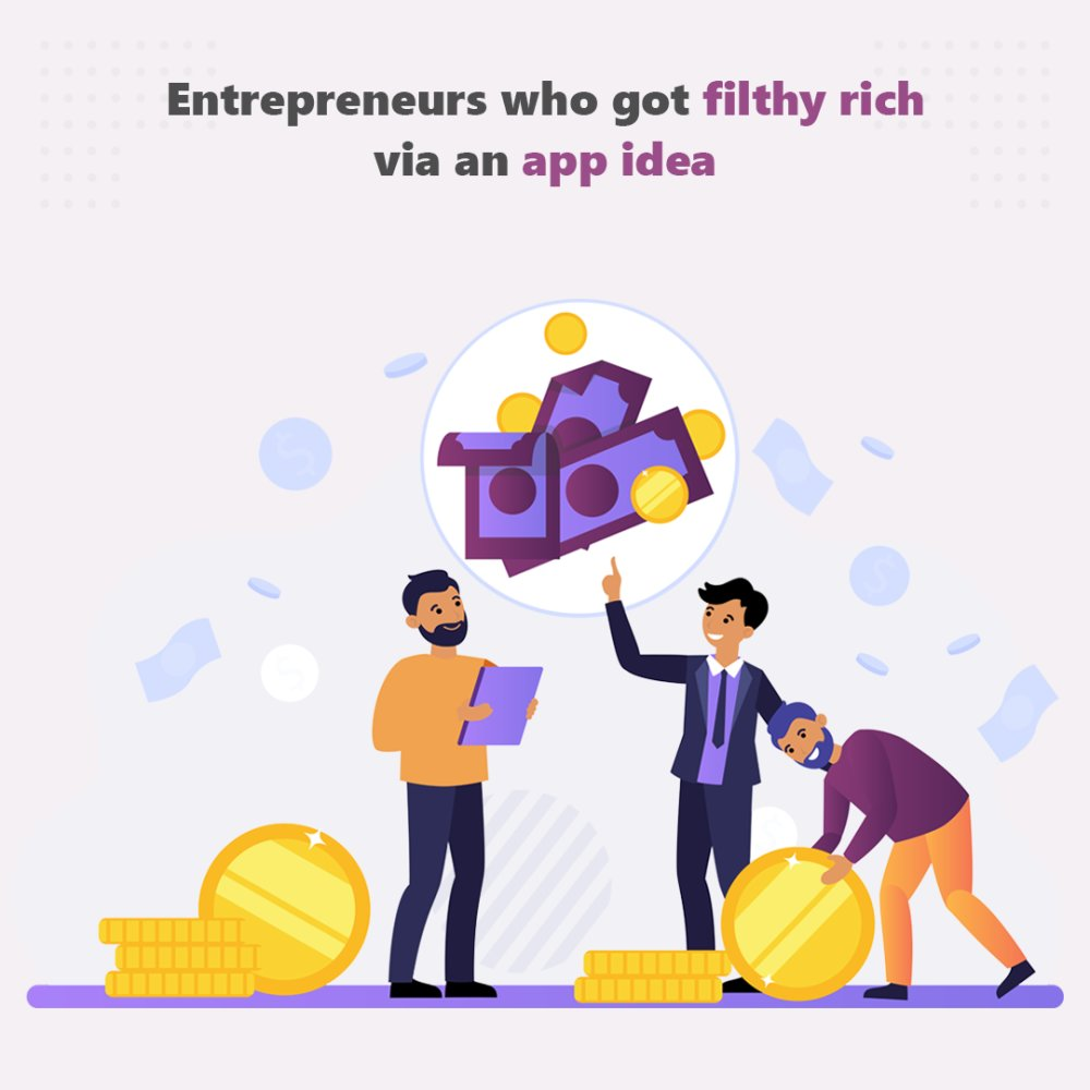 Entrepreneurs Who Got Filthy Rich via an App Idea