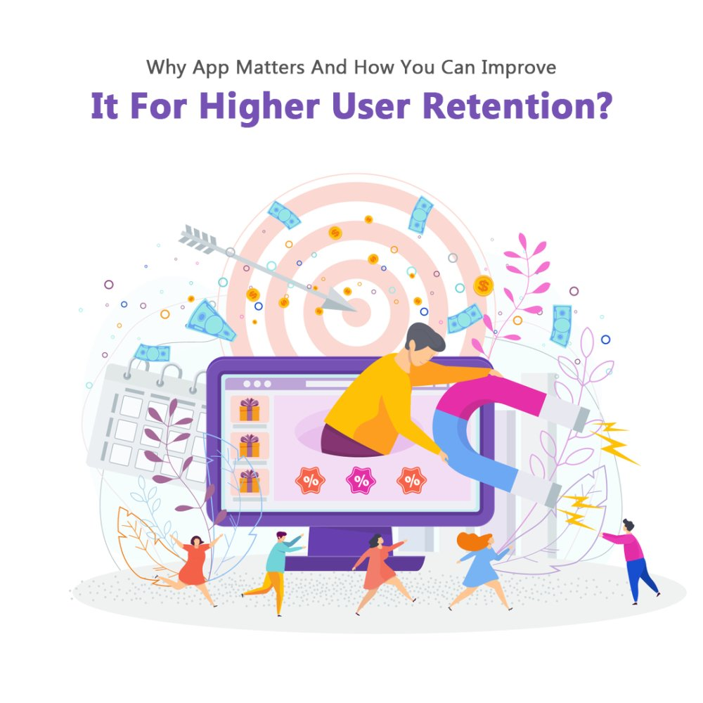 Why App Matters And How You Can Improve It For Higher User Retention?