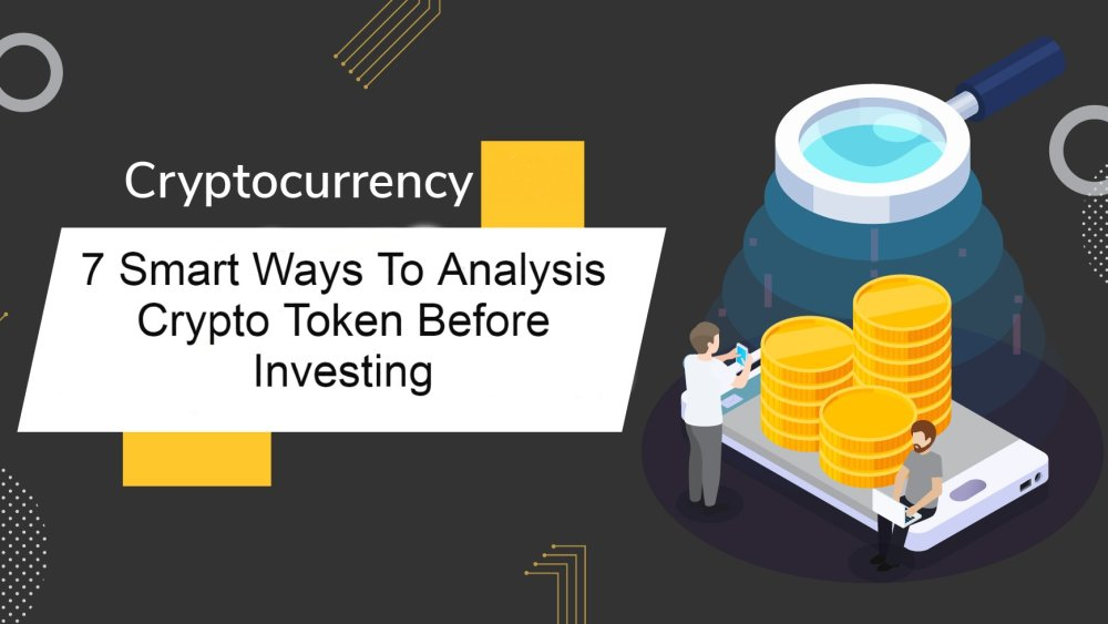 7 Smart Ways To Analysis Crypto Token Before Investing