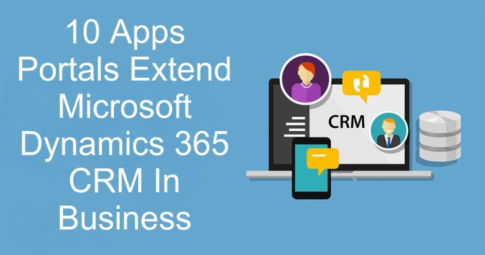 10 Apps Portals Extend Microsoft Dynamics 365 CRM In Business