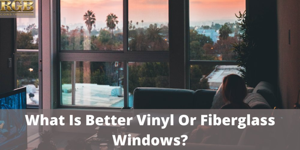 What Is Better Vinyl Or Fiberglass Windows?