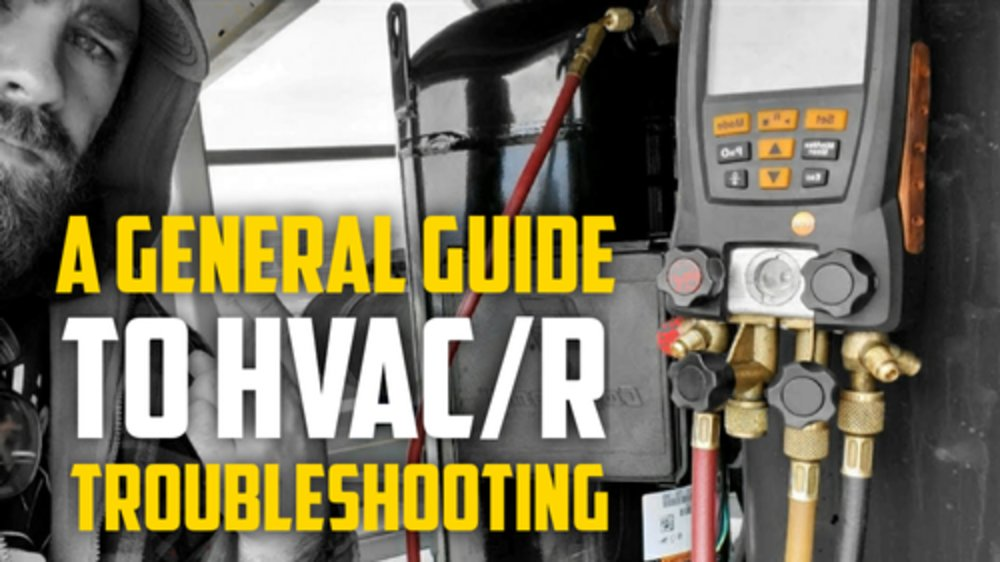 A General Guide To HVAC/R Troubleshooting