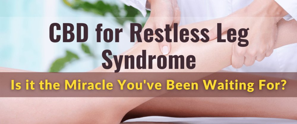 CBD for Restless Leg Syndrome: Is it the Miracle You've Been Waiting For?