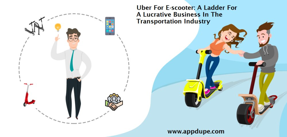 Uber For E-scooter: A Ladder For A Lucrative Business In The Transportation Indu